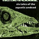 Waterlogged: Six Tales of the Aquatic Undead